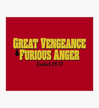 Great Vengeance and Furious Anger Photographic Print