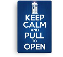 Keep Calm and Pull To Open Canvas Print