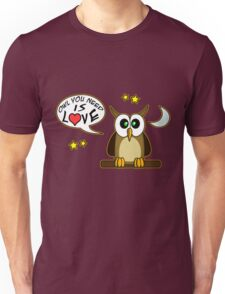 Owl you need is love! Unisex T-Shirt