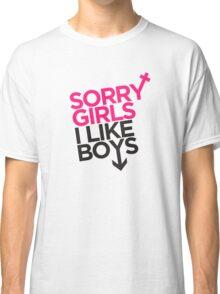 """Sorry Girls, I Like Boys"" Tee Classic T-Shirt"