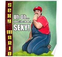 SexyMario MEME - Uh Oh...Looks Like I Made A Sexy! Poster