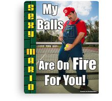 SexyMario MEME - My Balls Are On Fire For You 1 Canvas Print