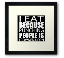I Eat Because Punching People Is Frowned Upon - Custom Tshirts Framed Print