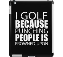 I Golf Because Punching People Is Frowned Upon - Custom Tshirts iPad Case/Skin