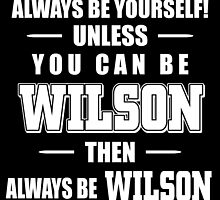 always be yourself unless you can be wilson then always be wilson by teeshoppy