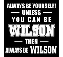 always be yourself unless you can be wilson then always be wilson Photographic Print