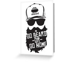 Go Beard Or Go Home Greeting Card