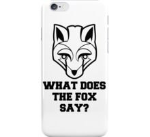 What Does The Fox Say? (Fox Design) iPhone Case/Skin
