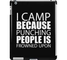 I Camp Because Punching People Is Frowned Upon - TShirts & Hoodies iPad Case/Skin