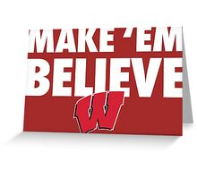 Wisconsin Badgers Make 'Em Believe Shirt Greeting Card