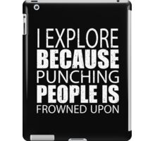 I Explore Because Punching People Is Frowned Upon - TShirts & Hoodies iPad Case/Skin