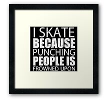 I Skate Because Punching People Is Frowned Upon - TShirts & Hoodies Framed Print