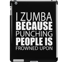 I Zumba Because Punching People Is Frowned Upon - TShirts & Hoodies iPad Case/Skin