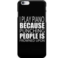 I Play Piano Because Punching People Is Frowned Upon - Custom Tshirts iPhone Case/Skin