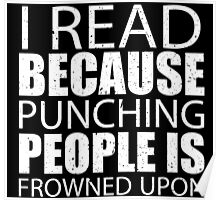 I Read Because Punching People Is Frowned Upon - Custom Tshirts Poster