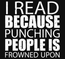 I Read Because Punching People Is Frowned Upon - Custom Tshirts by custom111