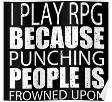 I Play RPG Because Punching People Is Frowned Upon - Custom Tshirts Poster