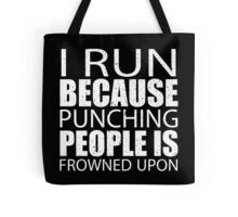 I Run Because Punching People Is Frowned Upon - Custom Tshirts Tote Bag