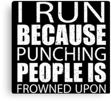 I Run Because Punching People Is Frowned Upon - Custom Tshirts Canvas Print