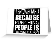 I Snowboard Because Punching People Is Frowned Upon - Custom Tshirts Greeting Card