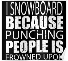 I Snowboard Because Punching People Is Frowned Upon - Custom Tshirts Poster