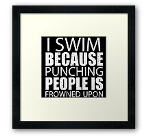 I Swim Because Punching People Is Frowned Upon - Custom Tshirts Framed Print