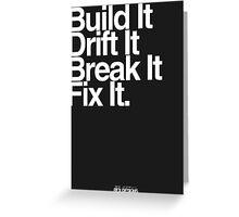 BuildIt DriftIt Breakit FixIt. Greeting Card