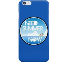 Need Summer Now iPhone Case/Skin