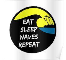 Eat sleep waves repeat Poster