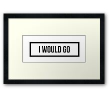 I would GO - Clear Background Framed Print