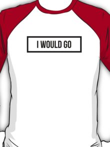 I would GO - Clear Background T-Shirt