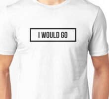 I would GO - Clear Background Unisex T-Shirt