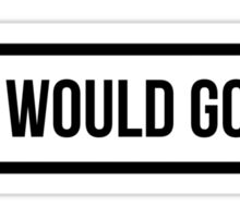 I would GO - Clear Background Sticker