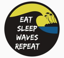 Eat sleep waves repeat by notonlywaves