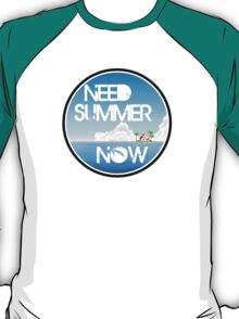 Need Summer Now T-Shirt