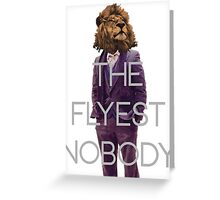 The Flyest Nobody 2 Greeting Card