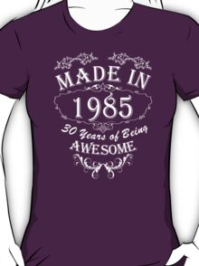Made In 1985 30 Years Of Being Awesome T-Shirt