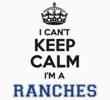 I cant keep calm Im a RANCHES by icanting
