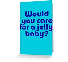 Dr Who Inspired Quote - Would You Care For A Jelly Baby T-Shirt Greeting Card
