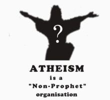 Atheism is a Non-Prophet Organisation T-Shirt