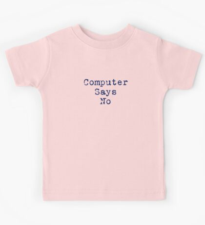 Computer Says No Quote - T-Shirt Sticker Kids Tee