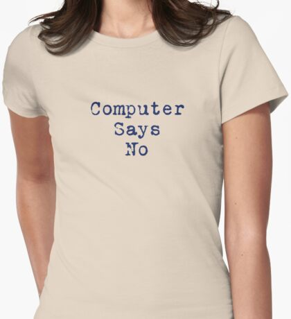Computer Says No Quote - T-Shirt Sticker Womens Fitted T-Shirt