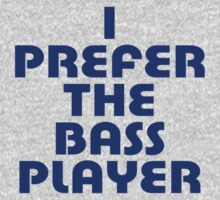 Bassist T-Shirt - I Prefer The Bass Player Sticker by deanworld