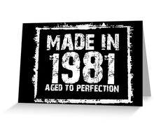 Made In 1981 Aged To Perfection - TShirts & Hoodies Greeting Card