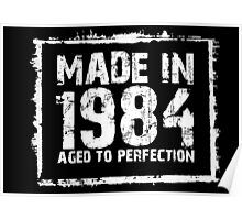 Made In 1984 Aged To Perfection - TShirts & Hoodies Poster