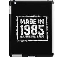Made In 1985 All Original Parts - Funny Tshirts iPad Case/Skin