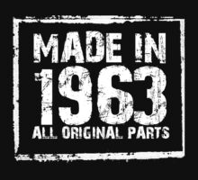 Made In 1963 All Original Parts - Custom Tshirts by funnyshirts2015