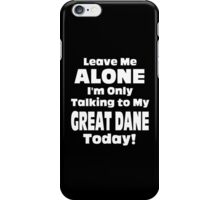 Leave Me Alone I 'm Only Talking To My Greate Dane Today - Funny Tshirts iPhone Case/Skin