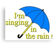 I'm singin' in the rain Canvas Print