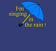 I'm singin' in the rain Unisex T-Shirt